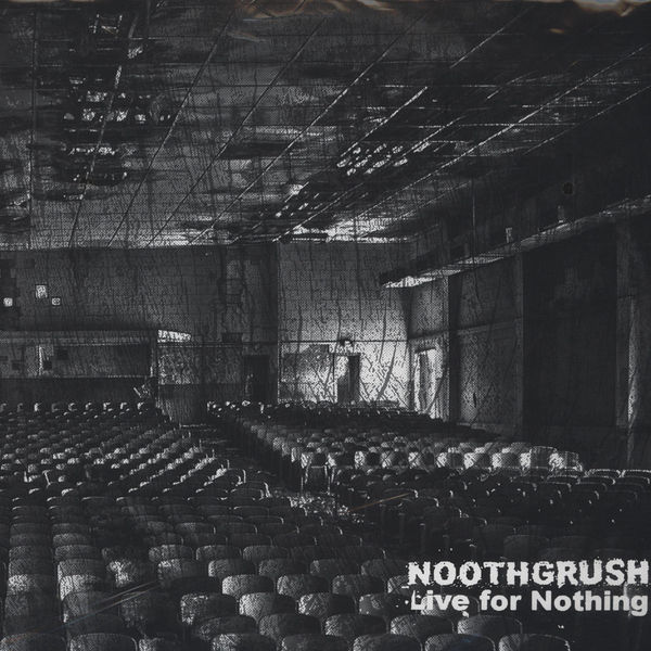 NOOTHGRUSH - LIVE FOR NOTHING LP