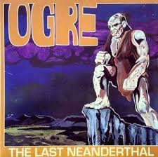 "OGRE: ""The Last Neanderthal"" LP + 7"