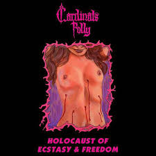 Cardinals Folly Holocaust of Ecstasy & Freedom