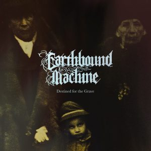 Earthbound Machine -Destined for the Grave LP